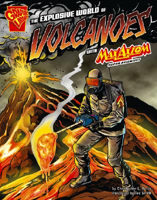 The Explosive World of Volcanoes With Max Axiom, Super Scientist By Harbo, Christopher L./ Smith, Tod (ILT)
